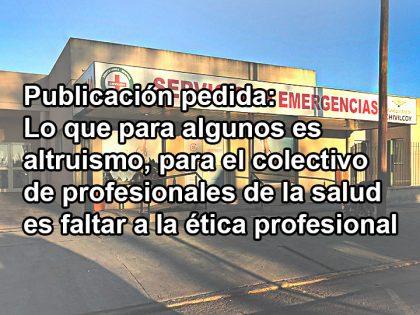 Publicación pedida: Lo que para algunos es altruismo, para el colectivo de profesionales de la salud es faltar a la ética profesional